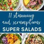 11 Stunning + Scrumptious Super Salads that are amazing all year round